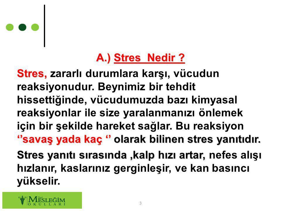 A.) Stres Nedir . Stres, zararlı durumlara karşı, vücudun reaksiyonudur.