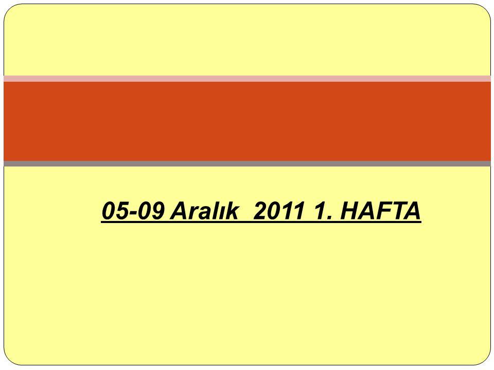 05-09 Aralık 2011 1. HAFTA
