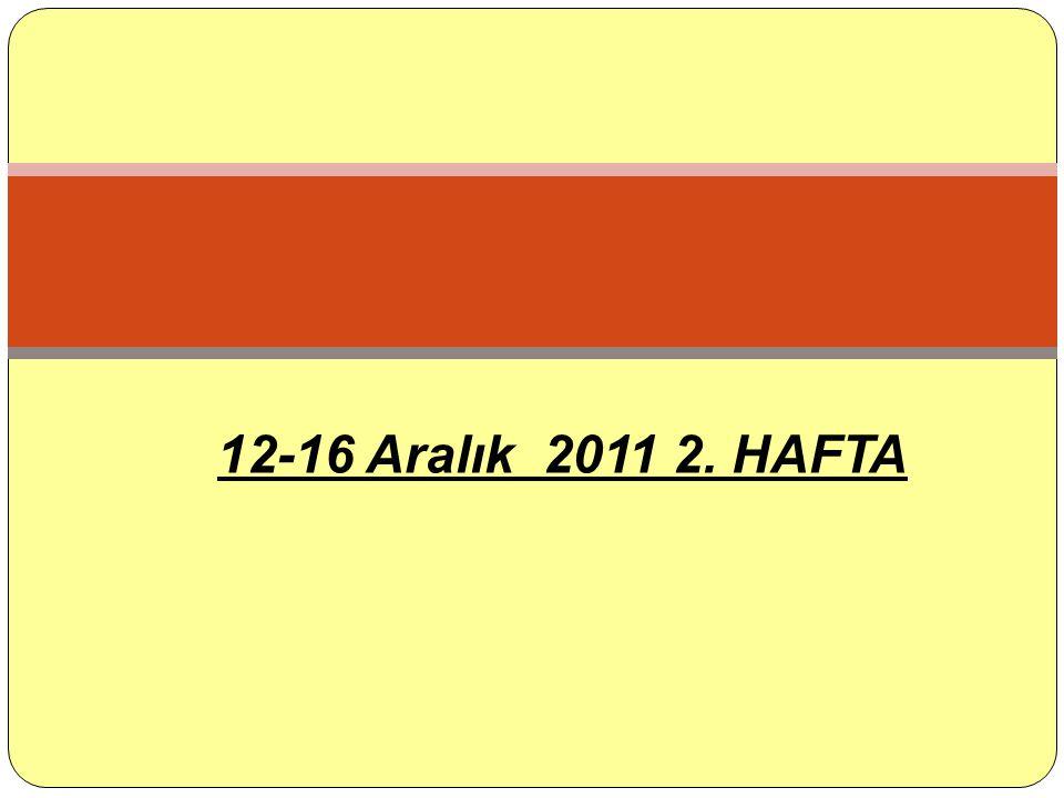 12-16 Aralık 2011 2. HAFTA