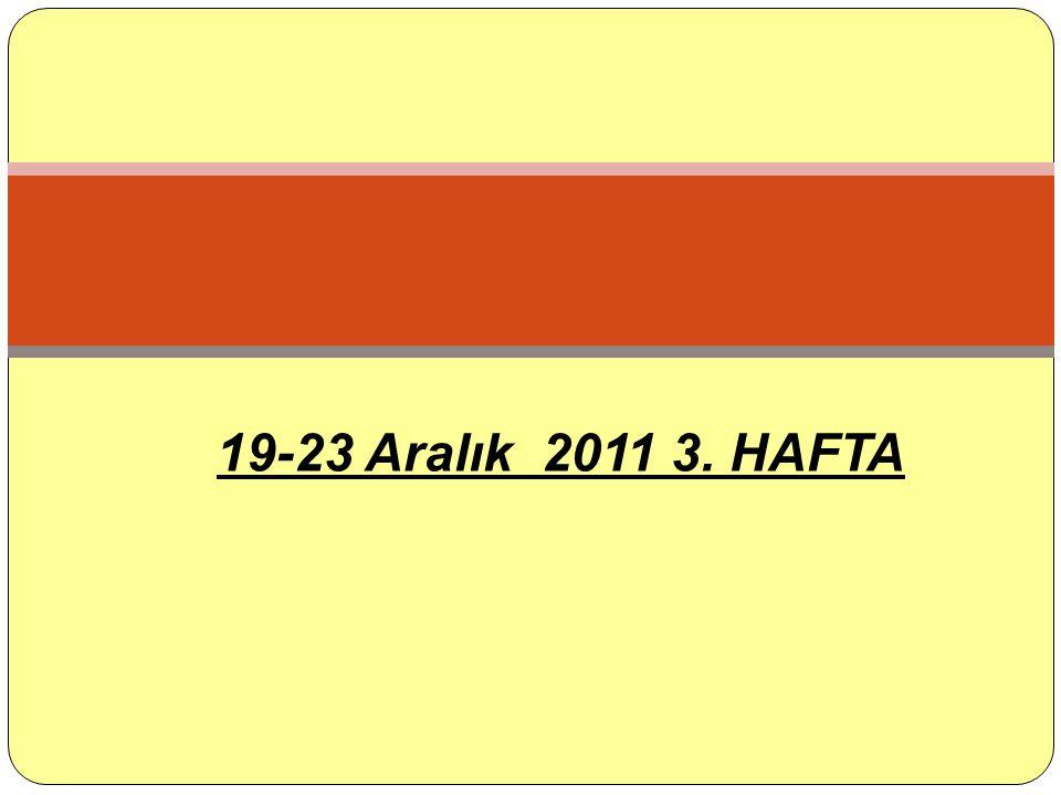 19-23 Aralık 2011 3. HAFTA