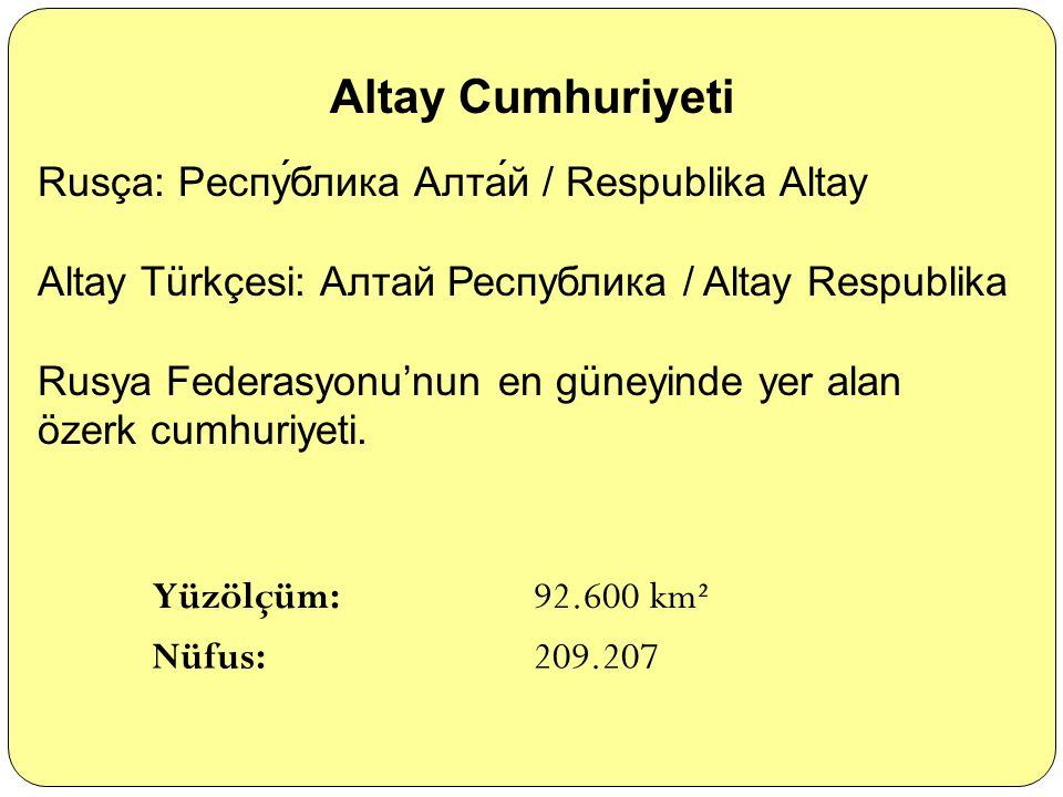 Altay Cumhuriyeti Rusça: Респу́блика Алта́й / Respublika Altay
