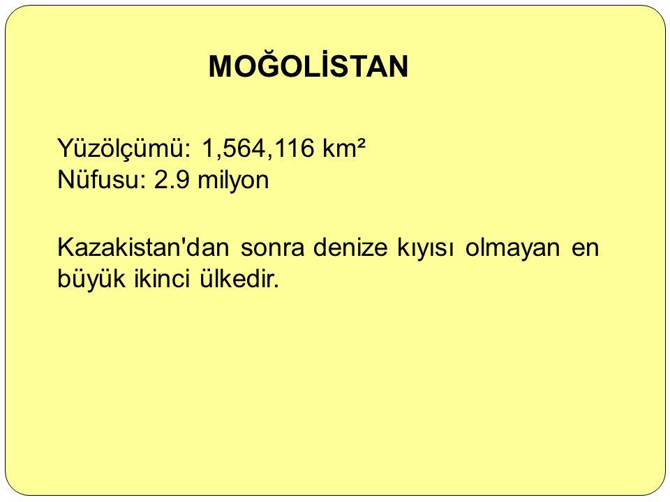 MOĞOLİSTAN Yüzölçümü: 1,564,116 km² Nüfusu: 2.9 milyon