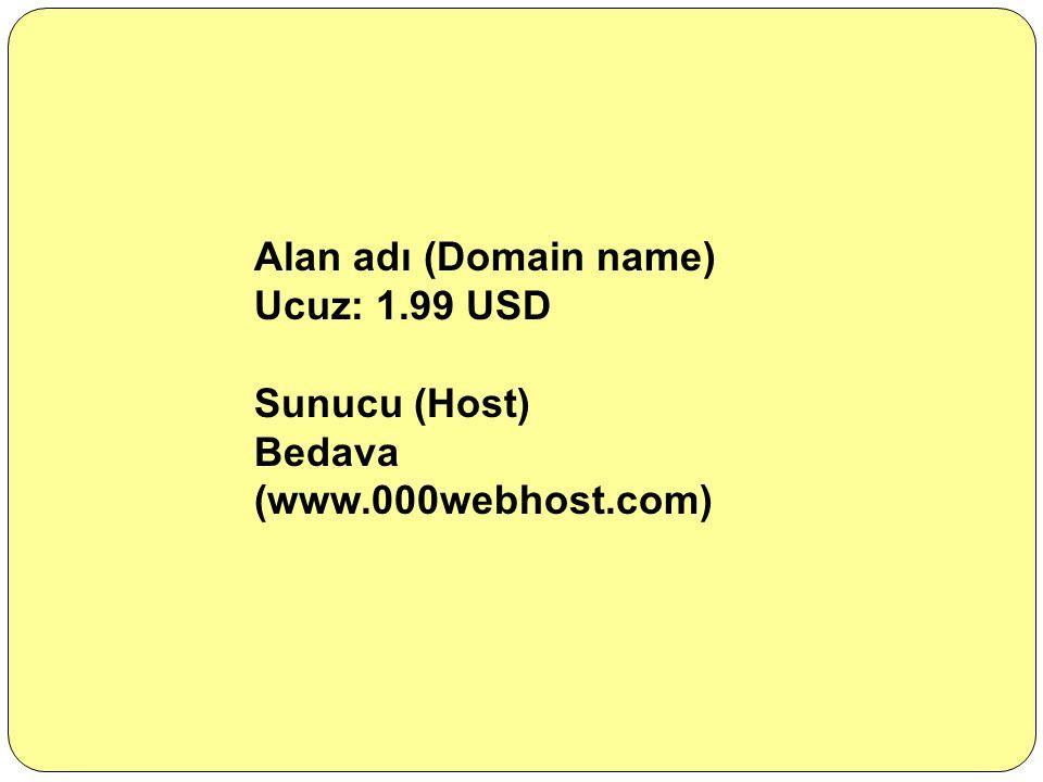 Alan adı (Domain name) Ucuz: 1.99 USD Sunucu (Host) Bedava (www.000webhost.com)