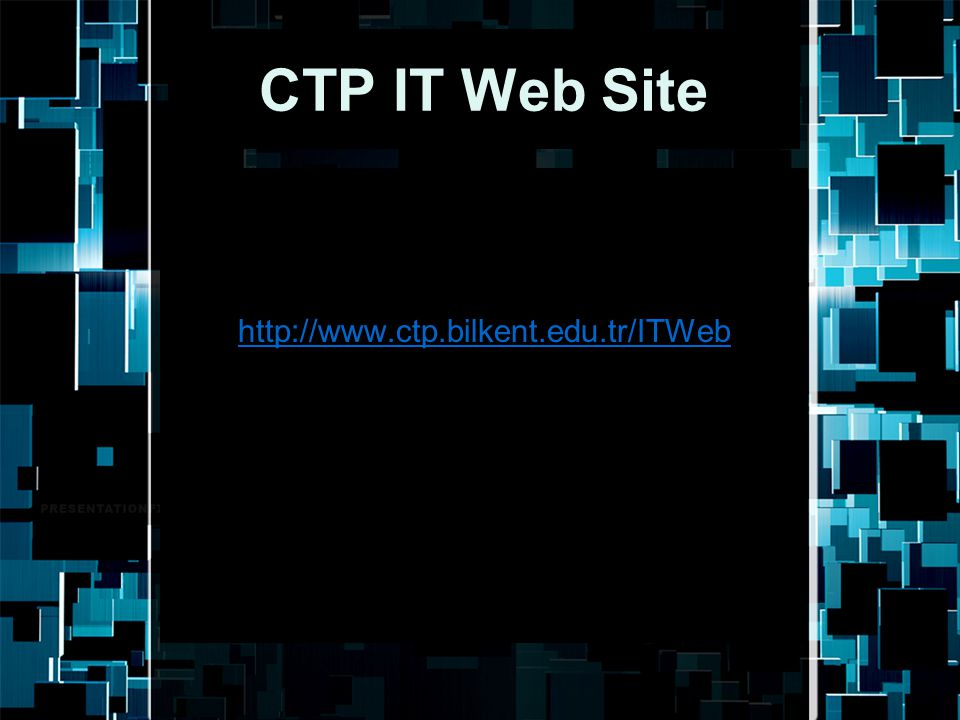 CTP IT Web Site http://www.ctp.bilkent.edu.tr/ITWeb