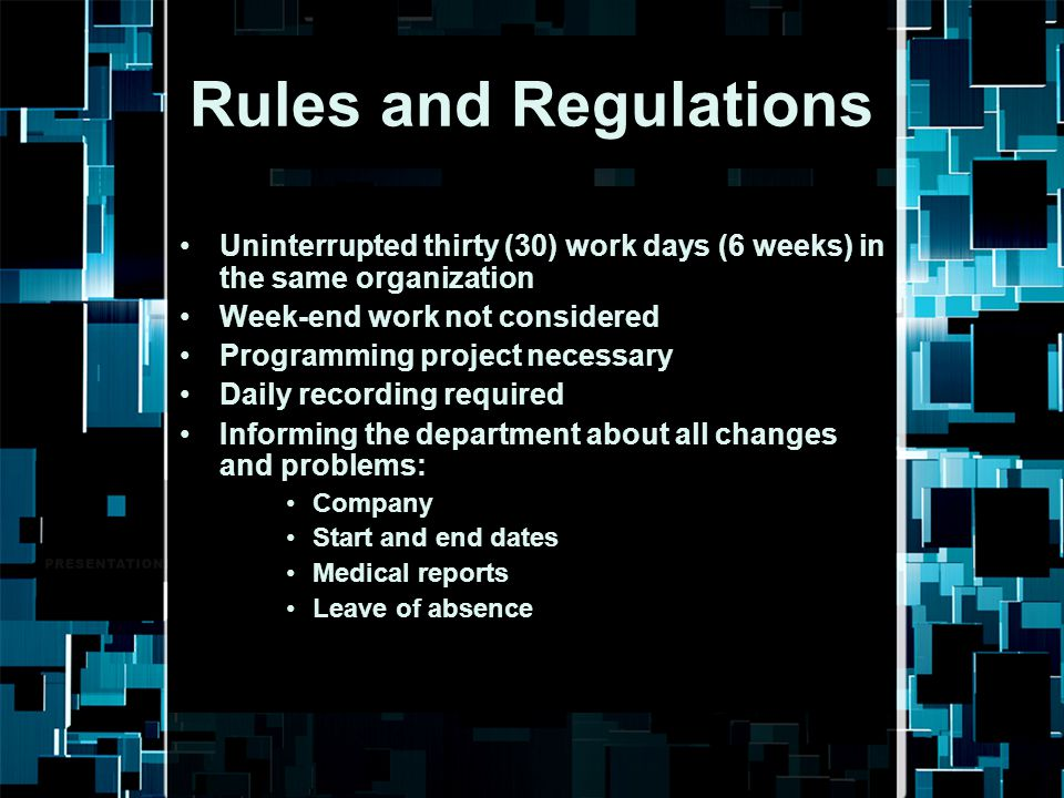 Rules and Regulations Uninterrupted thirty (30) work days (6 weeks) in the same organization. Week-end work not considered.