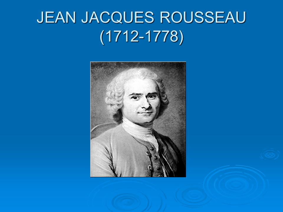 JEAN JACQUES ROUSSEAU (1712-1778)