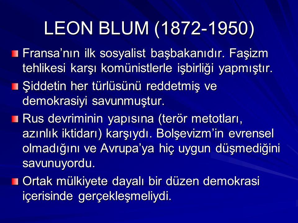 LEON BLUM (1872-1950) Fransa'nın ilk sosyalist başbakanıdır. Faşizm tehlikesi karşı komünistlerle işbirliği yapmıştır.