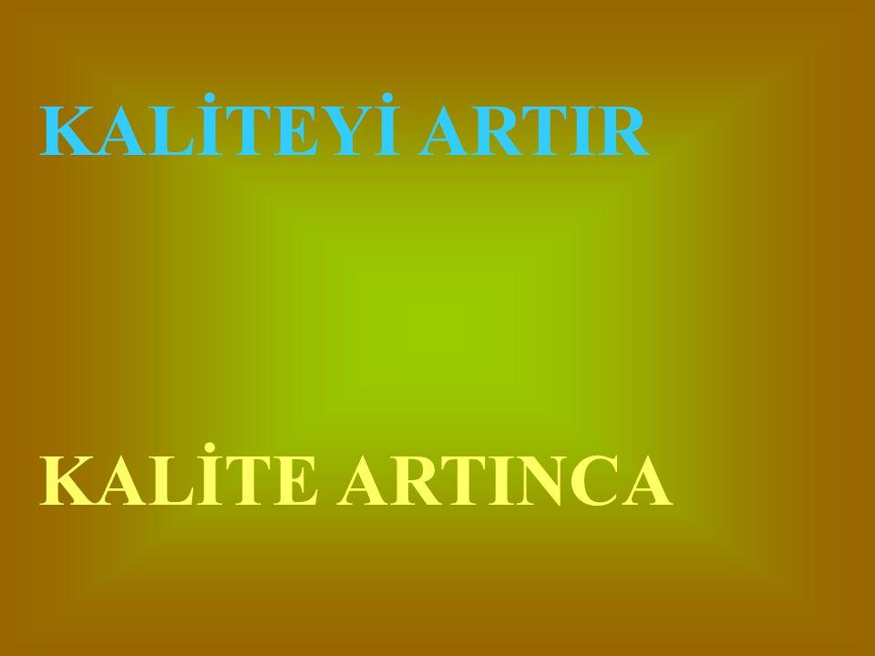 KALİTEYİ ARTIR KALİTE ARTINCA