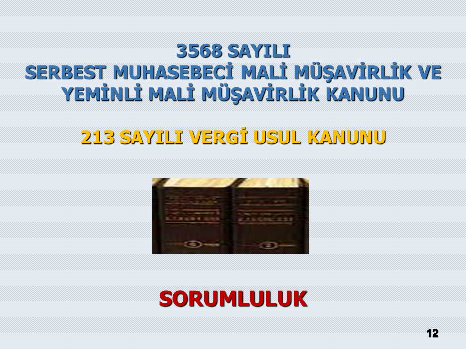 3568 SAYILI SERBEST MUHASEBECİ MALİ MÜŞAVİRLİK VE YEMİNLİ MALİ MÜŞAVİRLİK KANUNU. 213 SAYILI VERGİ USUL KANUNU.