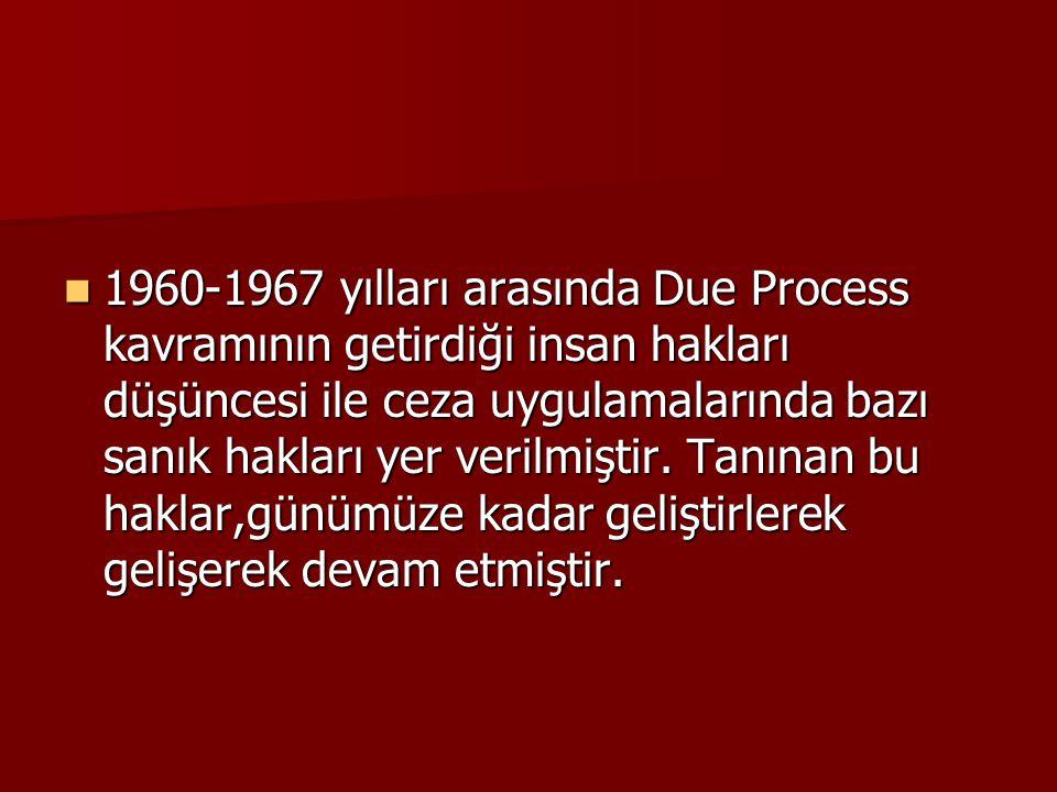 1960-1967 yılları arasında Due Process kavramının getirdiği insan hakları düşüncesi ile ceza uygulamalarında bazı sanık hakları yer verilmiştir.