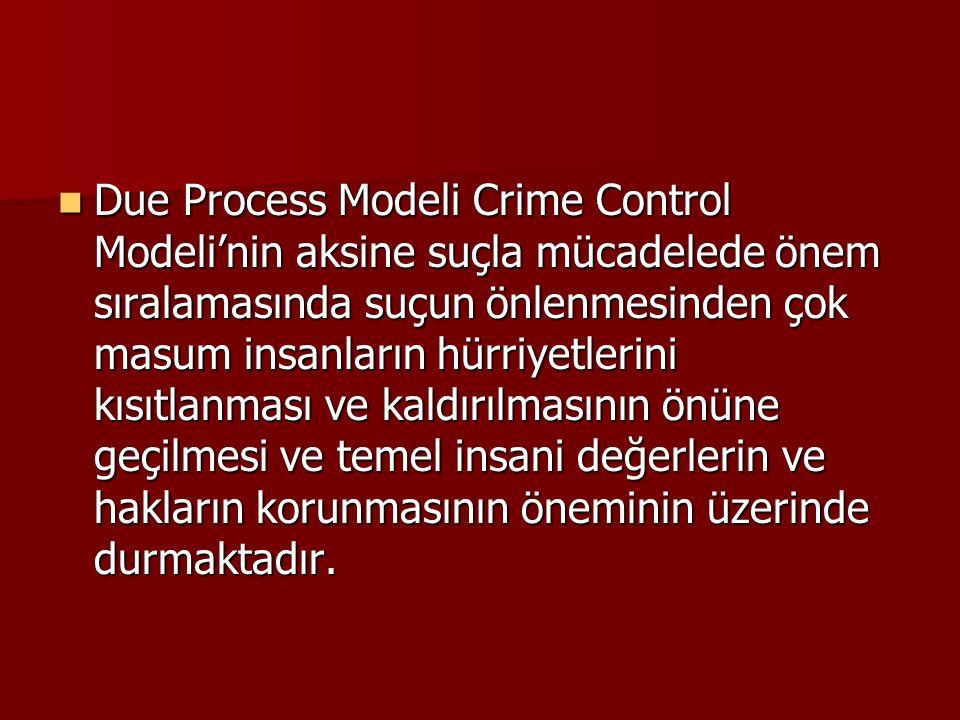 Due Process Modeli Crime Control Modeli'nin aksine suçla mücadelede önem sıralamasında suçun önlenmesinden çok masum insanların hürriyetlerini kısıtlanması ve kaldırılmasının önüne geçilmesi ve temel insani değerlerin ve hakların korunmasının öneminin üzerinde durmaktadır.