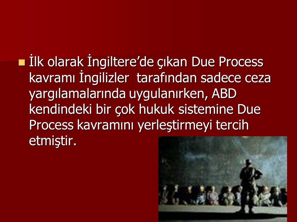 İlk olarak İngiltere'de çıkan Due Process kavramı İngilizler tarafından sadece ceza yargılamalarında uygulanırken, ABD kendindeki bir çok hukuk sistemine Due Process kavramını yerleştirmeyi tercih etmiştir.
