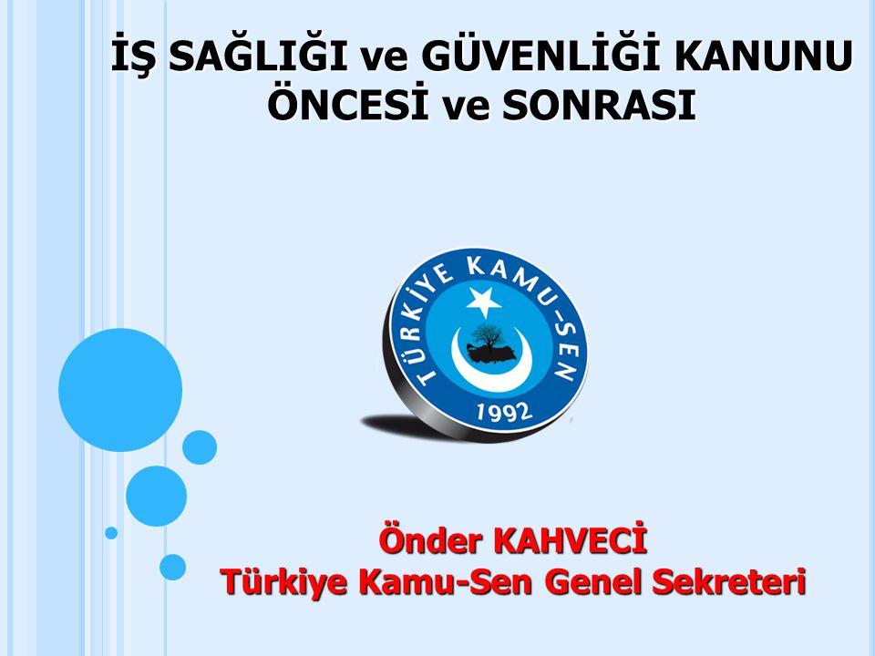 İŞ SAĞLIĞI ve GÜVENLİĞİ KANUNU Türkiye Kamu-Sen Genel Sekreteri