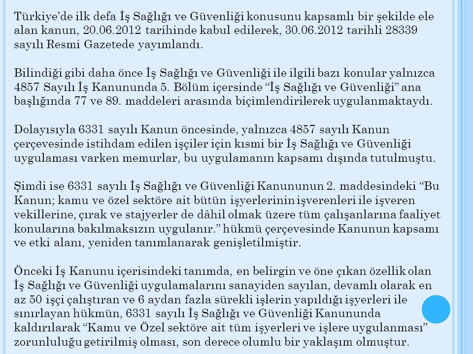 Türkiye'de ilk defa İş Sağlığı ve Güvenliği konusunu kapsamlı bir şekilde ele alan kanun, 20.06.2012 tarihinde kabul edilerek, 30.06.2012 tarihli 28339 sayılı Resmi Gazetede yayımlandı.