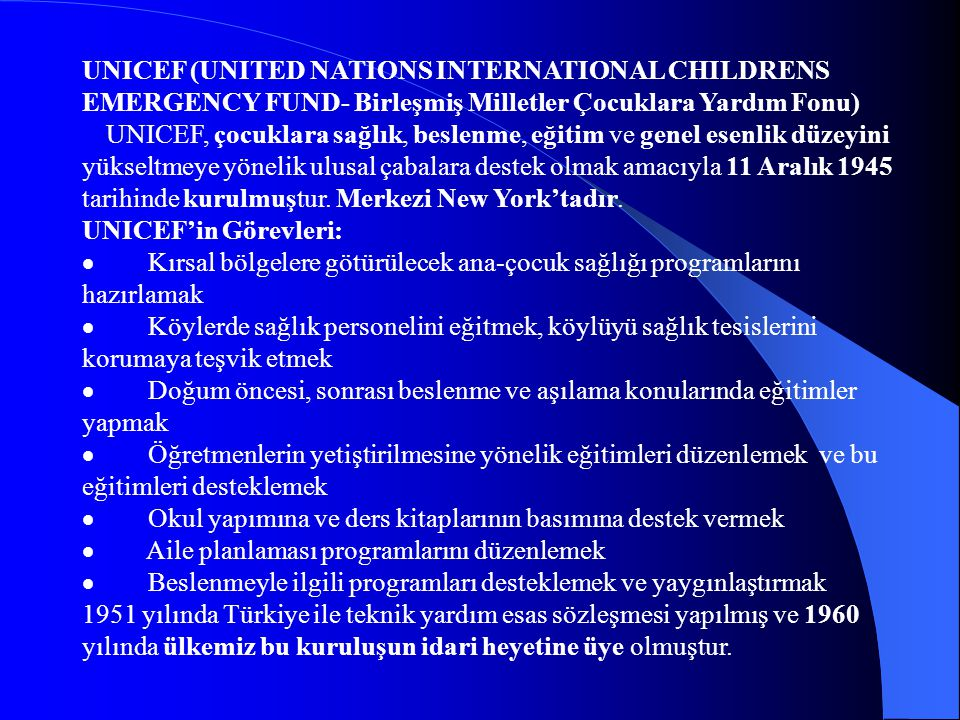 UNICEF (UNITED NATIONS INTERNATIONAL CHILDRENS EMERGENCY FUND- Birleşmiş Milletler Çocuklara Yardım Fonu)
