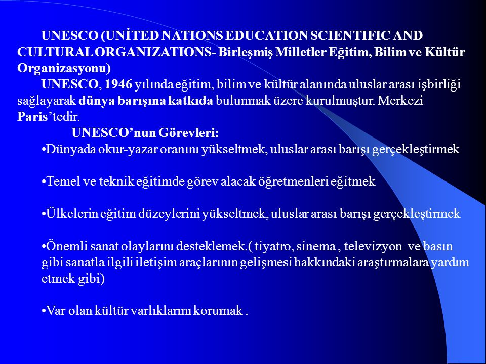 UNESCO (UNİTED NATIONS EDUCATION SCIENTIFIC AND CULTURAL ORGANIZATIONS- Birleşmiş Milletler Eğitim, Bilim ve Kültür Organizasyonu)