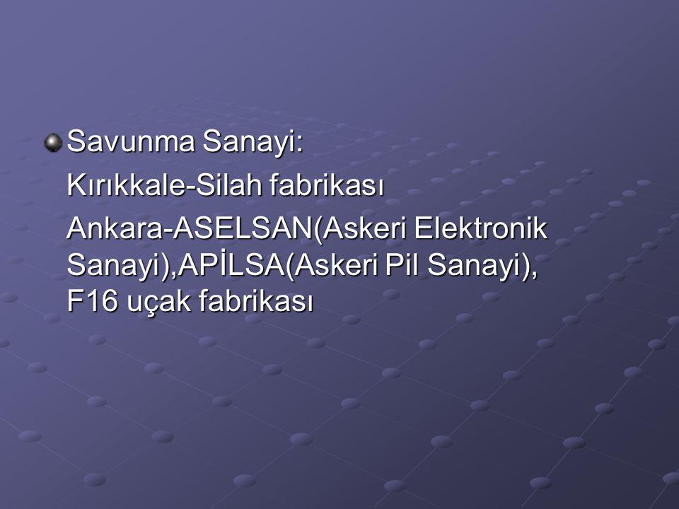 Savunma Sanayi: Kırıkkale-Silah fabrikası.