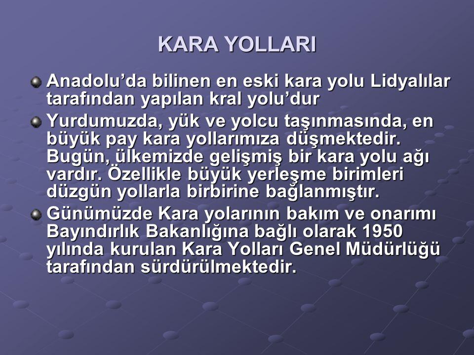 KARA YOLLARI Anadolu'da bilinen en eski kara yolu Lidyalılar tarafından yapılan kral yolu'dur.