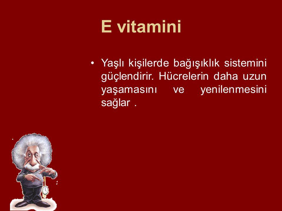 E vitamini Yaşlı kişilerde bağışıklık sistemini güçlendirir.