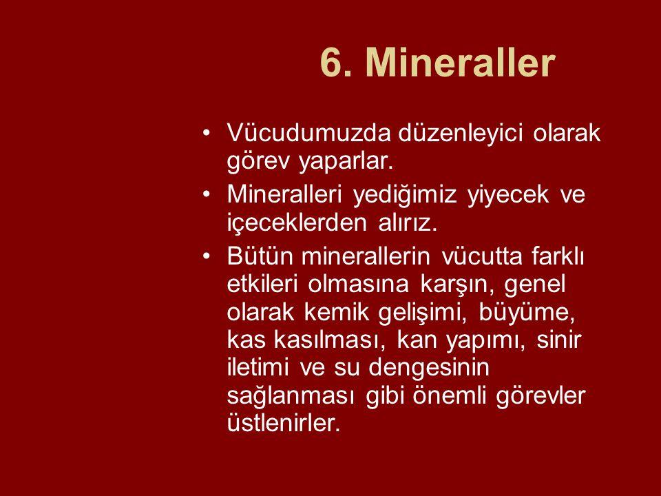 6. Mineraller Vücudumuzda düzenleyici olarak görev yaparlar.