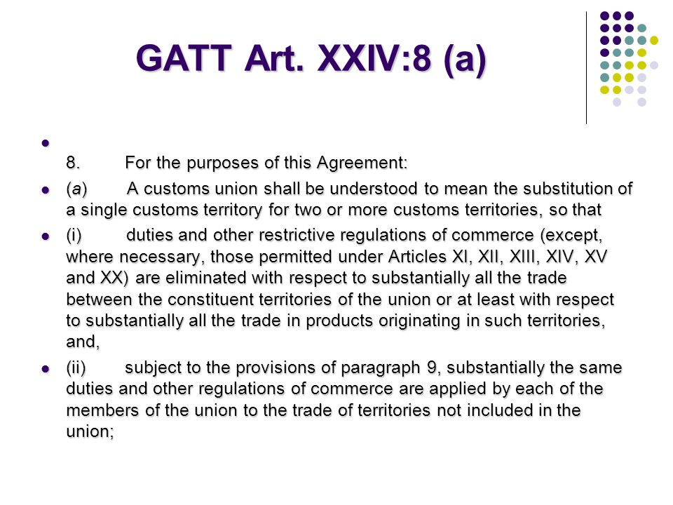 GATT Art. XXIV:8 (a) 8. For the purposes of this Agreement: