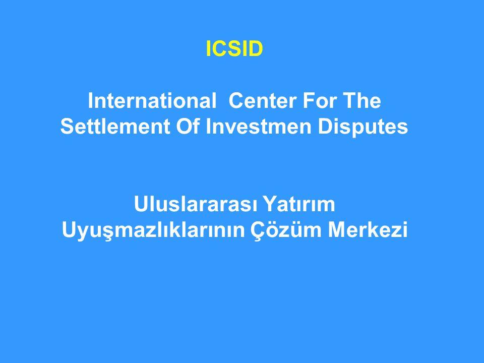 ICSID International Center For The Settlement Of Investmen Disputes Uluslararası Yatırım Uyuşmazlıklarının Çözüm Merkezi