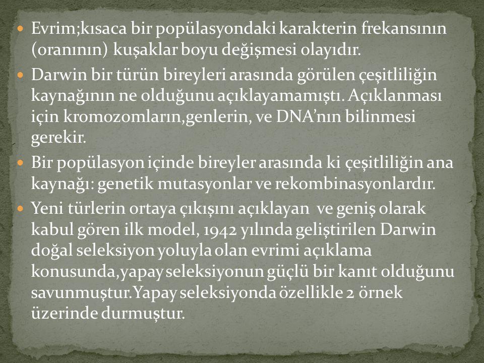 Evrim;kısaca bir popülasyondaki karakterin frekansının (oranının) kuşaklar boyu değişmesi olayıdır.