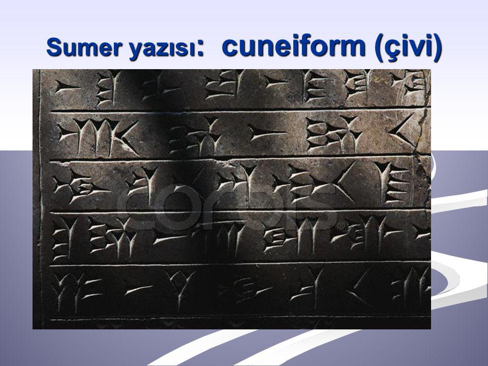 Sumer yazısı: cuneiform (çivi)