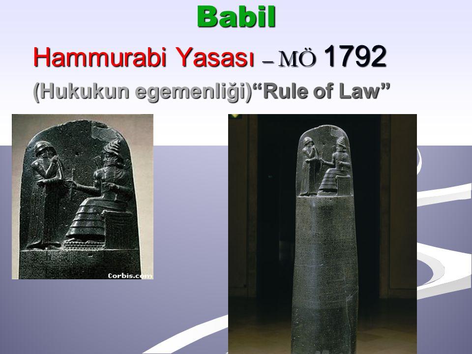 Babil Hammurabi Yasası – MÖ 1792 (Hukukun egemenliği) Rule of Law
