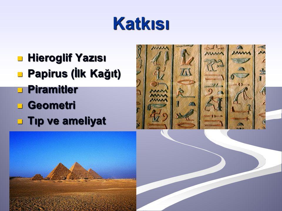 Katkısı Hieroglif Yazısı Papirus (İlk Kağıt) Piramitler Geometri