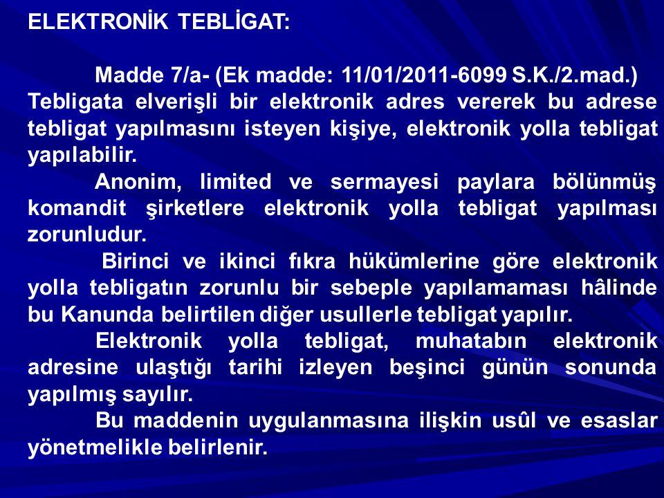 ELEKTRONİK TEBLİGAT: Madde 7/a- (Ek madde: 11/01/2011-6099 S.K./2.mad.)
