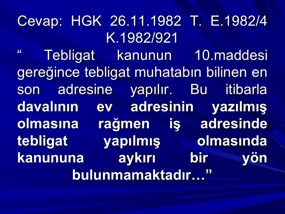 Cevap: HGK 26. 11. 1982 T. E. 1982/4 K. 1982/921 Tebligat kanunun 10