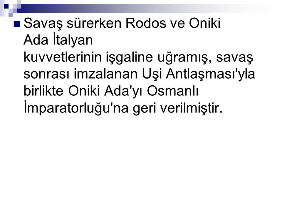 Savaş sürerken Rodos ve Oniki Ada İtalyan kuvvetlerinin işgaline uğramış, savaş sonrası imzalanan Uşi Antlaşması yla birlikte Oniki Ada yı Osmanlı İmparatorluğu na geri verilmiştir.