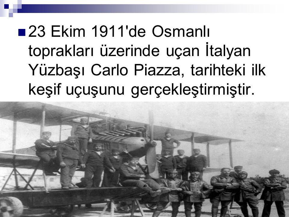 23 Ekim 1911 de Osmanlı toprakları üzerinde uçan İtalyan Yüzbaşı Carlo Piazza, tarihteki ilk keşif uçuşunu gerçekleştirmiştir.