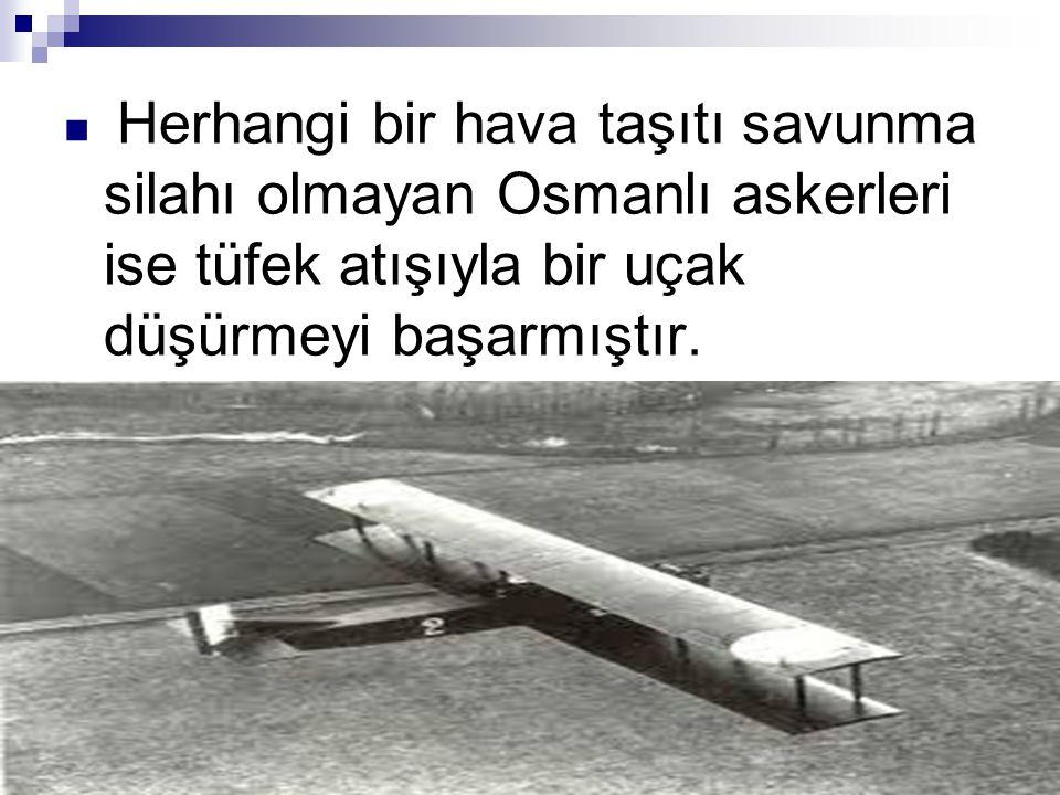 Herhangi bir hava taşıtı savunma silahı olmayan Osmanlı askerleri ise tüfek atışıyla bir uçak düşürmeyi başarmıştır.