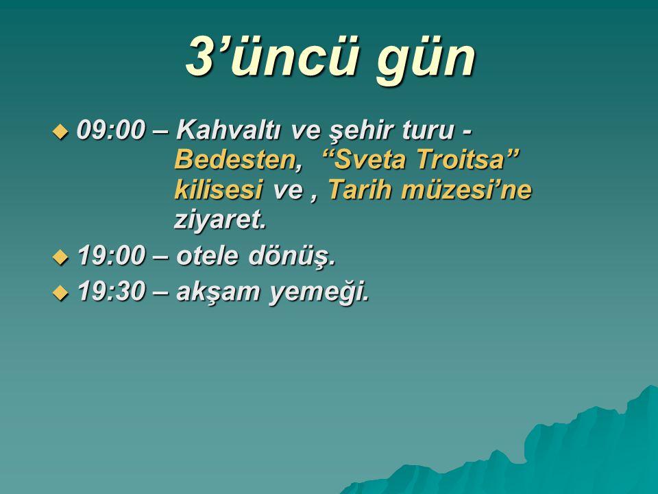 3'üncü gün 09:00 – Kahvaltı ve şehir turu - Bedesten, Sveta Troitsa kilisesi ve , Tarih müzesi'ne ziyaret.