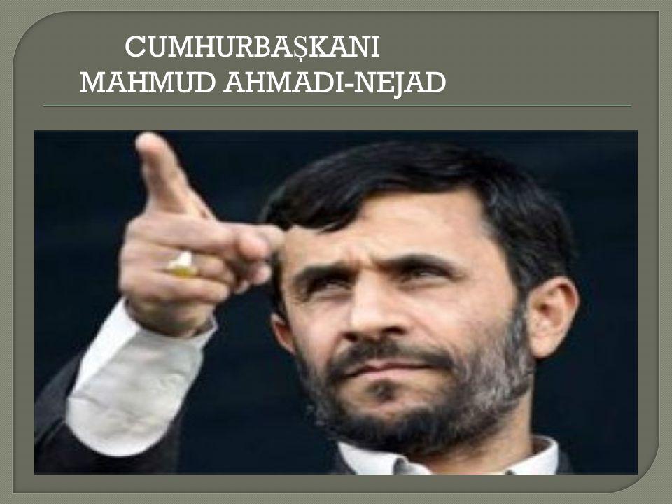 CUMHURBAŞKANI MAHMUD AHMADI-NEJAD