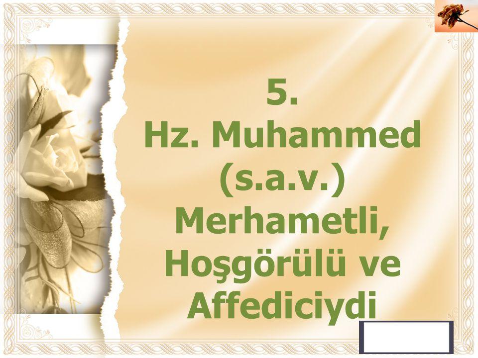 Hz. Muhammed (s.a.v.) Merhametli, Hoşgörülü ve Affediciydi