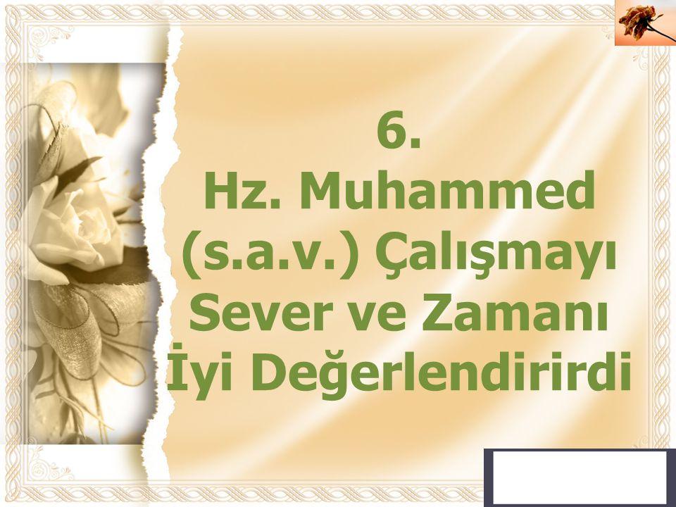 Hz. Muhammed (s.a.v.) Çalışmayı Sever ve Zamanı İyi Değerlendirirdi