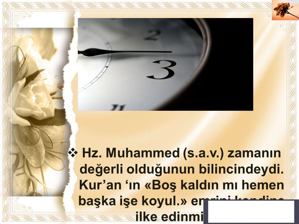 Hz. Muhammed (s. a. v. ) zamanın değerli olduğunun bilincindeydi