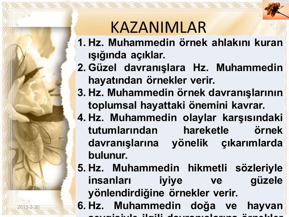 KAZANIMLAR Hz. Muhammedin örnek ahlakını kuran ışığında açıklar.