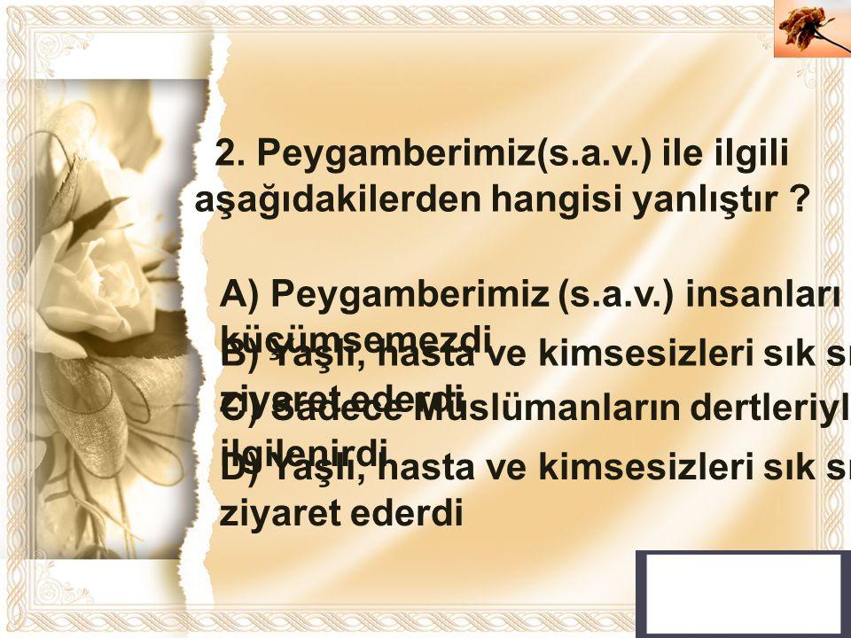 2. Peygamberimiz(s.a.v.) ile ilgili aşağıdakilerden hangisi yanlıştır