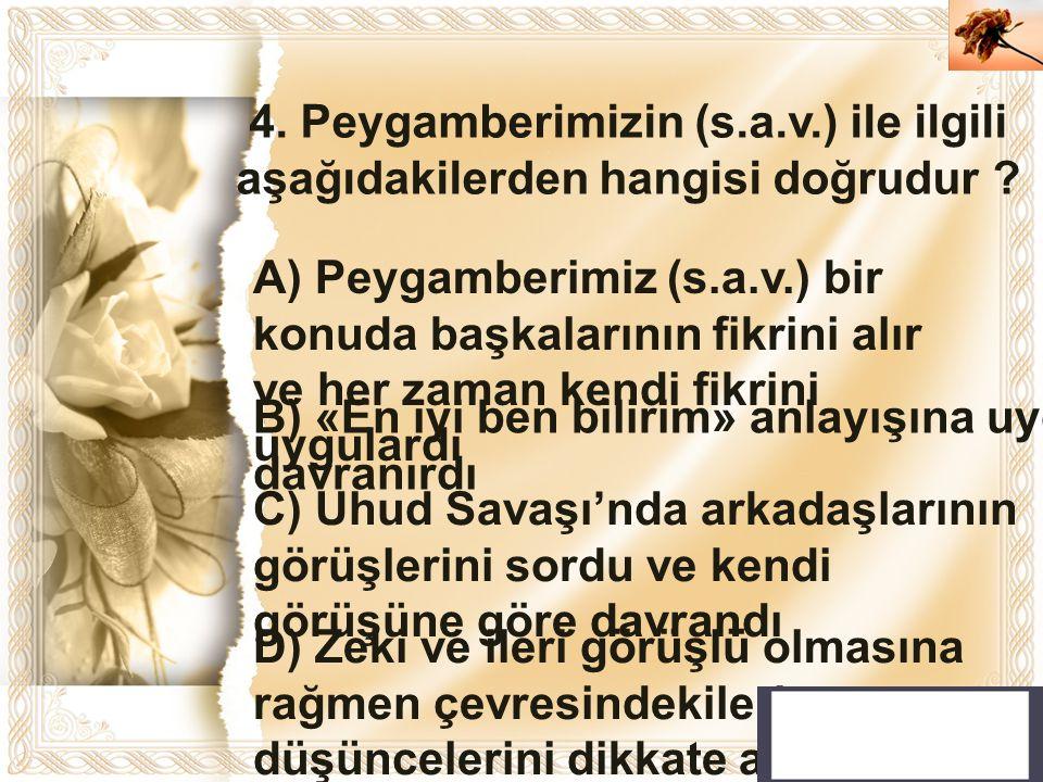 4. Peygamberimizin (s.a.v.) ile ilgili aşağıdakilerden hangisi doğrudur