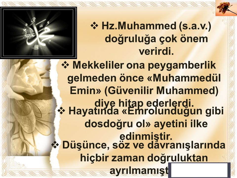 Hz.Muhammed (s.a.v.) doğruluğa çok önem verirdi.