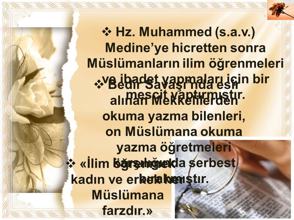 «İlim öğrenmek kadın ve erkek her Müslümana farzdır.» buyurmuştur.