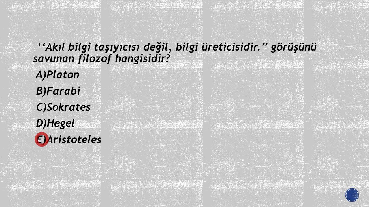 A)Platon B)Farabi C)Sokrates D)Hegel E)Aristoteles