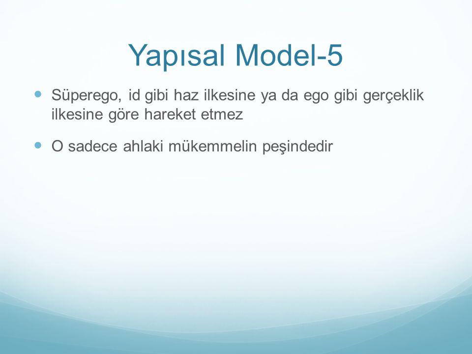 Yapısal Model-5 Süperego, id gibi haz ilkesine ya da ego gibi gerçeklik ilkesine göre hareket etmez.