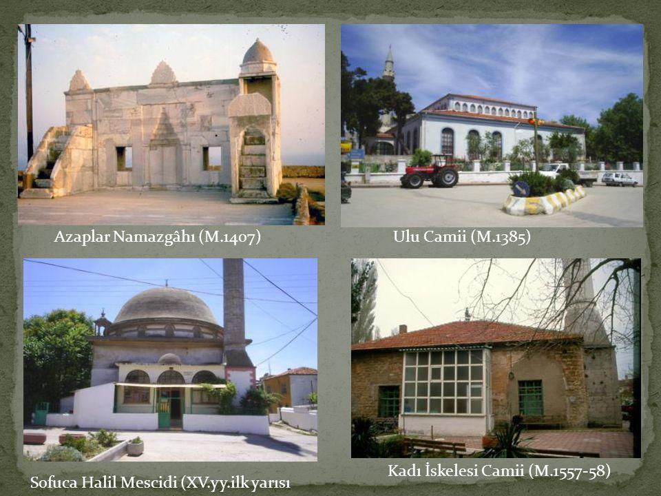 Azaplar Namazgâhı (M.1407) Ulu Camii (M.1385) Kadı İskelesi Camii (M.1557-58) Sofuca Halil Mescidi (XV.yy.ilk yarısı.