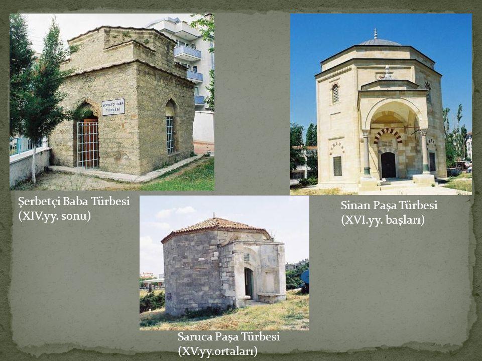 Şerbetçi Baba Türbesi (XIV.yy. sonu) Sinan Paşa Türbesi.