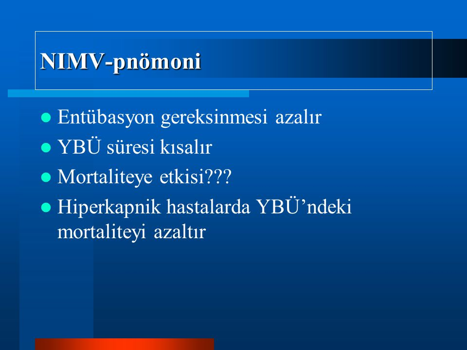 NIMV-pnömoni Entübasyon gereksinmesi azalır YBÜ süresi kısalır